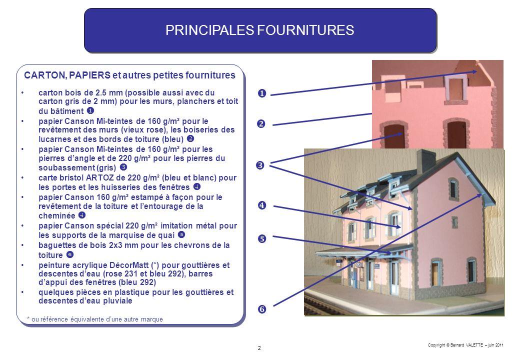 Copyright Bernard VALETTE – juin 2011 2 PRINCIPALES FOURNITURES CARTON, PAPIERS et autres petites fournitures * ou référence équivalente dune autre ma