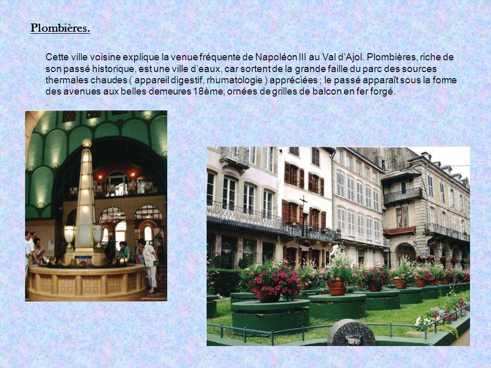 Plombières. Cette ville voisine explique la venue fréquente de Napoléon III au Val dAjol.