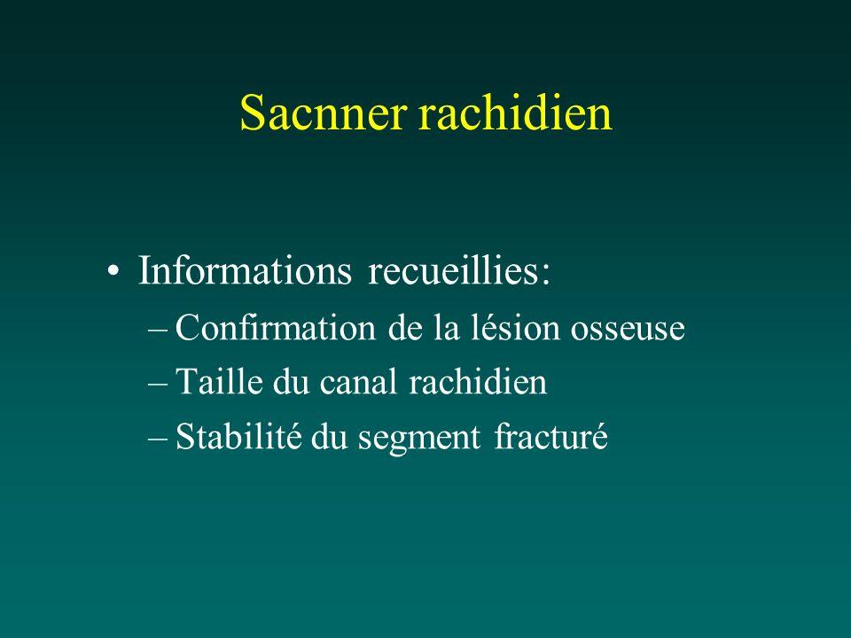 Sacnner rachidien Informations recueillies: –Confirmation de la lésion osseuse –Taille du canal rachidien –Stabilité du segment fracturé