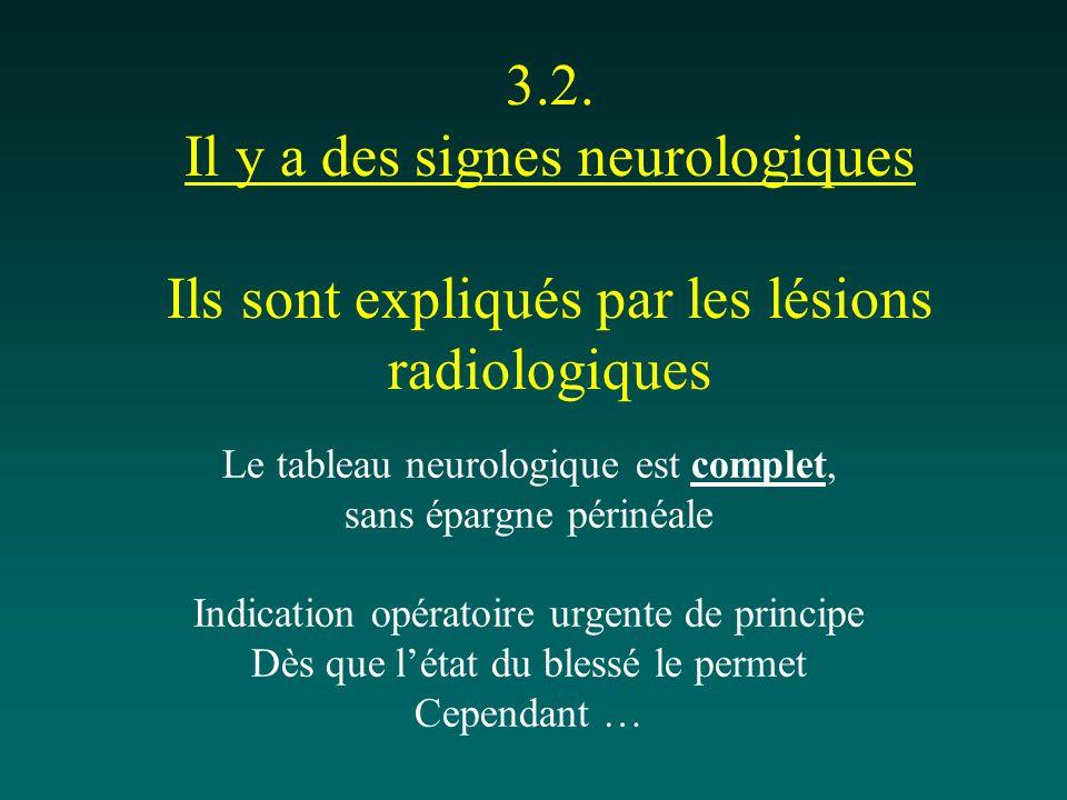 3.2. Il y a des signes neurologiques Ils sont expliqués par les lésions radiologiques Le tableau neurologique est complet, sans épargne périnéale Indi