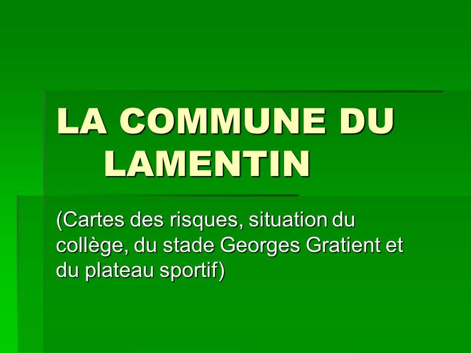 LA COMMUNE DU LAMENTIN (Cartes des risques, situation du collège, du stade Georges Gratient et du plateau sportif)