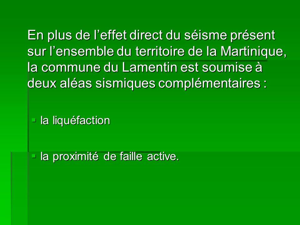 En plus de leffet direct du séisme présent sur lensemble du territoire de la Martinique, la commune du Lamentin est soumise à deux aléas sismiques com