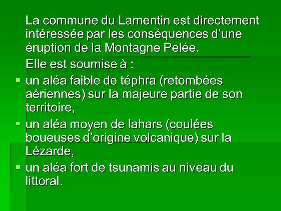 La commune du Lamentin est directement intéressée par les conséquences dune éruption de la Montagne Pelée. Elle est soumise à : un aléa faible de téph