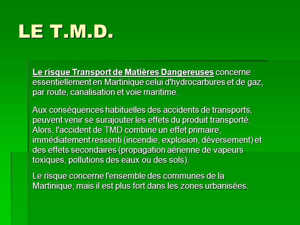 LE T.M.D. Le risque Transport de Matières Dangereuses concerne essentiellement en Martinique celui d'hydrocarbures et de gaz, par route, canalisation