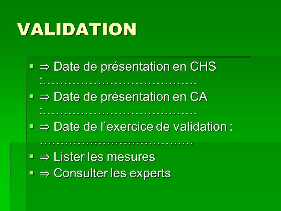 VALIDATION Date de présentation en CHS :………………………………. Date de présentation en CHS :………………………………. Date de présentation en CA :………………………………. Date de pré
