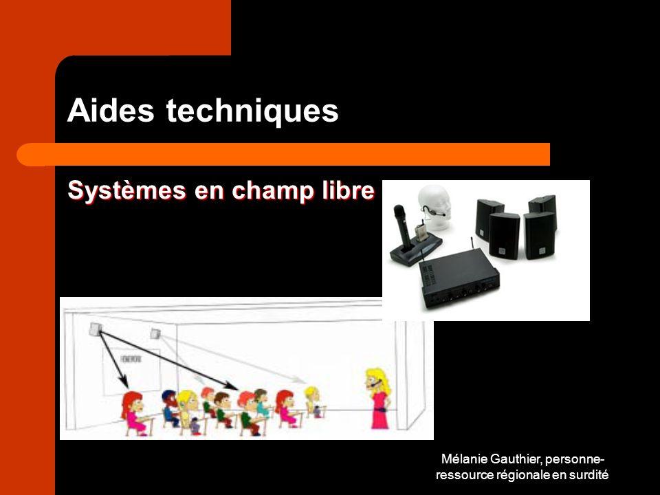 Mélanie Gauthier, personne- ressource régionale en surdité Aides techniques Systèmes en champ libre