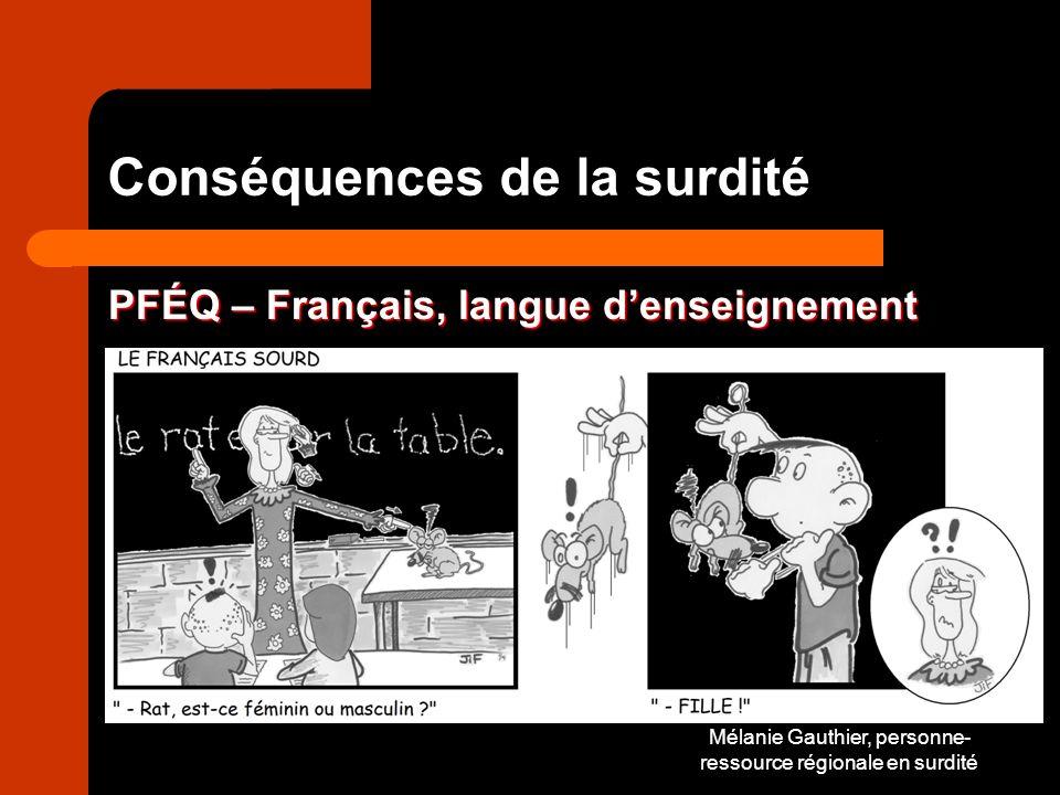 Mélanie Gauthier, personne- ressource régionale en surdité Conséquences de la surdité PFÉQ – Français, langue denseignement