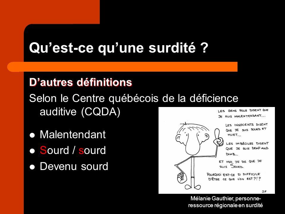 Mélanie Gauthier, personne- ressource régionale en surdité Quest-ce quune surdité .