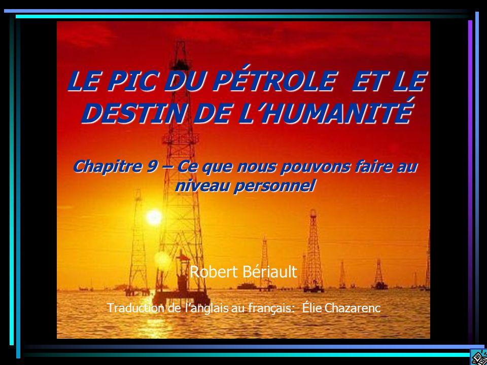 Robert Bériault Traduction de langlais au français: Élie Chazarenc LE PIC DU PÉTROLE ET LE DESTIN DE LHUMANITÉ Chapitre 9 – Ce que nous pouvons faire