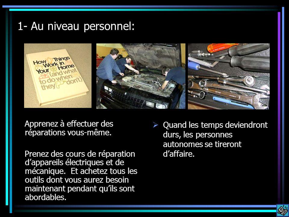 1- Au niveau personnel: Apprenez à effectuer des réparations vous-même. Prenez des cours de réparation dappareils électriques et de mécanique. Et ache