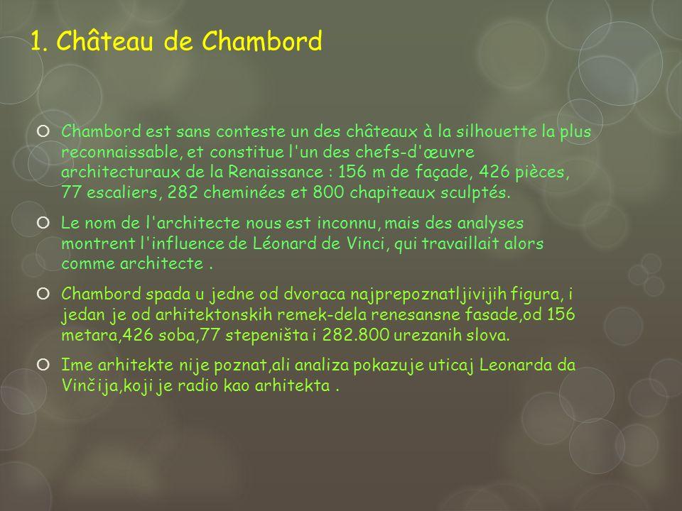 1. Château de Chambord Chambord est sans conteste un des châteaux à la silhouette la plus reconnaissable, et constitue l'un des chefs-d'œuvre architec