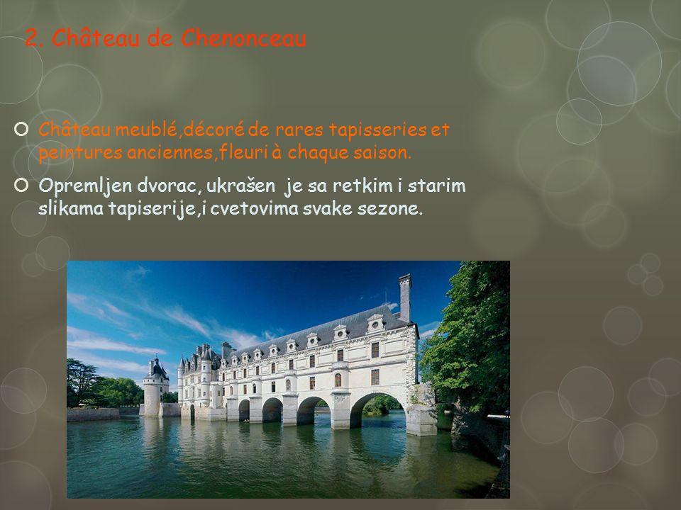 2. Château de Chenonceau Château meublé,décoré de rares tapisseries et peintures anciennes,fleuri à chaque saison. Opremljen dvorac, ukrašen je sa ret