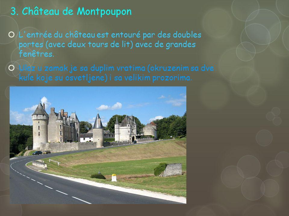 3. Château de Montpoupon L'entrée du château est entouré par des doubles portes (avec deux tours de lit) avec de grandes fenêtres. Ulaz u zamak je sa