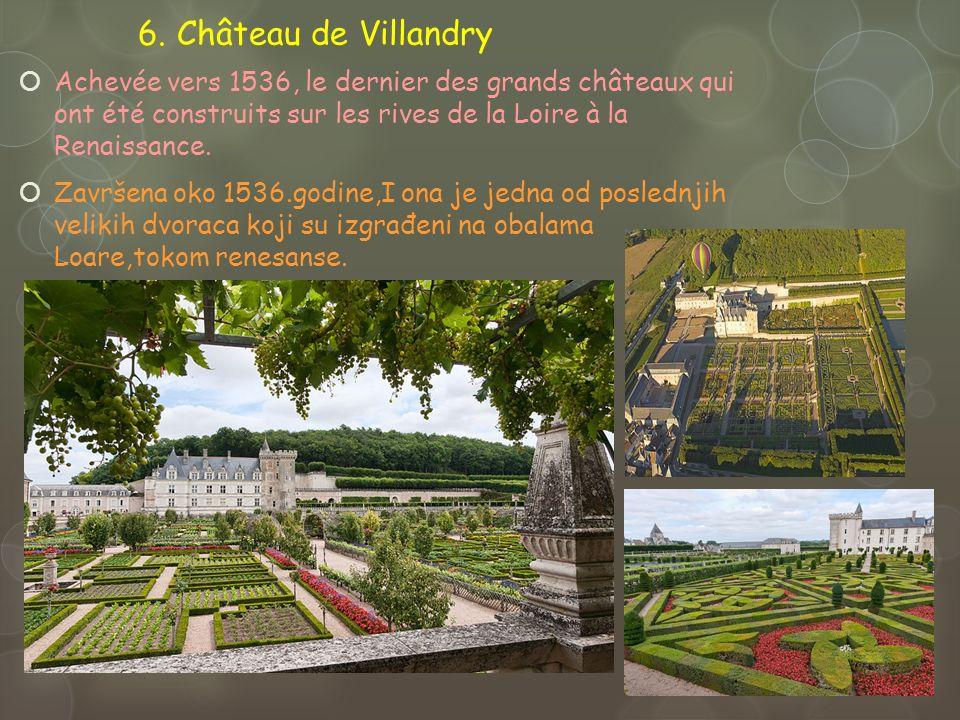 6. Château de Villandry Achevée vers 1536, le dernier des grands châteaux qui ont été construits sur les rives de la Loire à la Renaissance. Završena