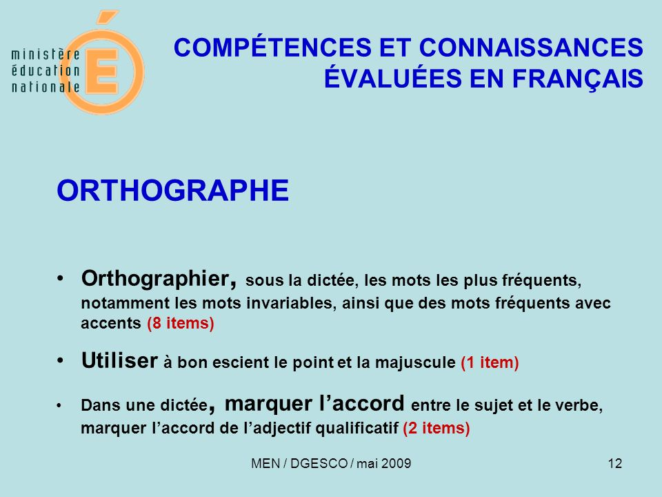 12 COMPÉTENCES ET CONNAISSANCES ÉVALUÉES EN FRANÇAIS ORTHOGRAPHE Orthographier, sous la dictée, les mots les plus fréquents, notamment les mots invari