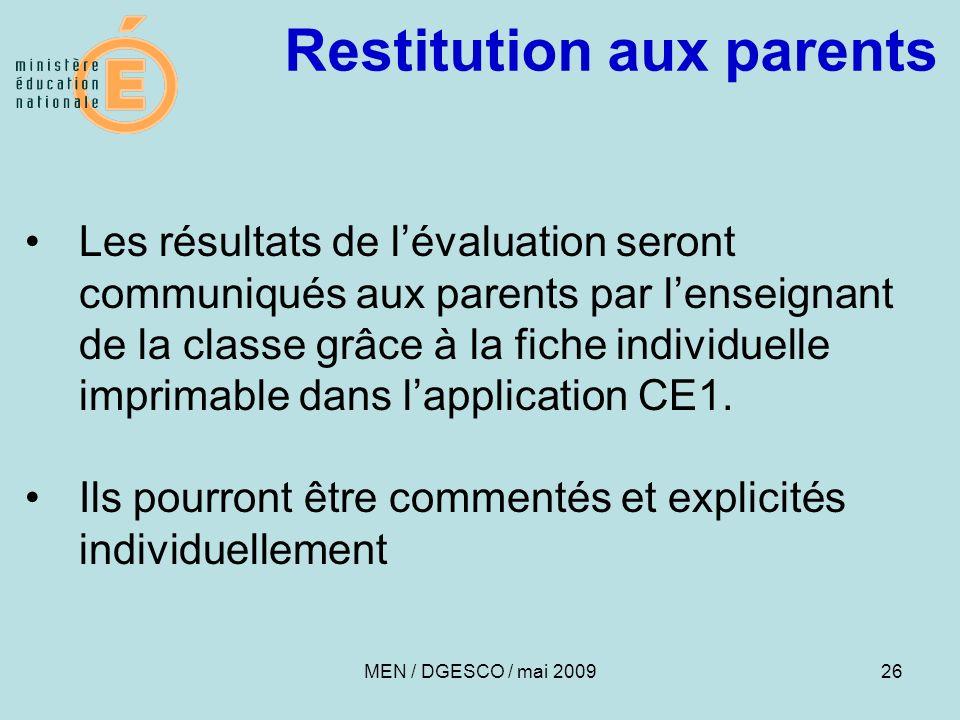 26 Restitution aux parents MEN / DGESCO / mai 2009 Les résultats de lévaluation seront communiqués aux parents par lenseignant de la classe grâce à la