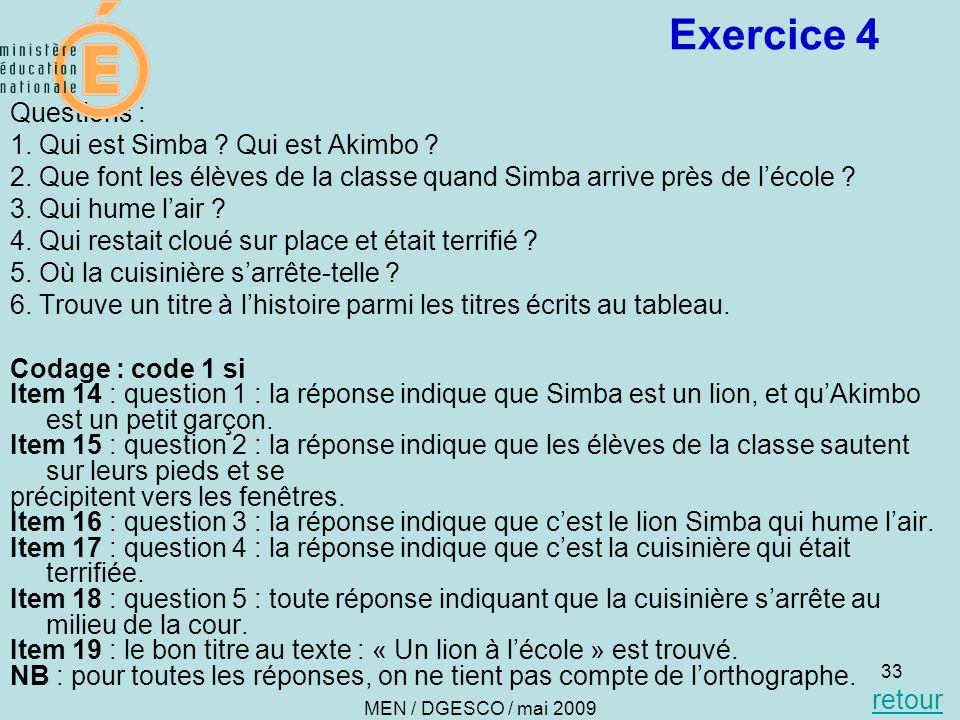 33 Exercice 4 Questions : 1. Qui est Simba ? Qui est Akimbo ? 2. Que font les élèves de la classe quand Simba arrive près de lécole ? 3. Qui hume lair