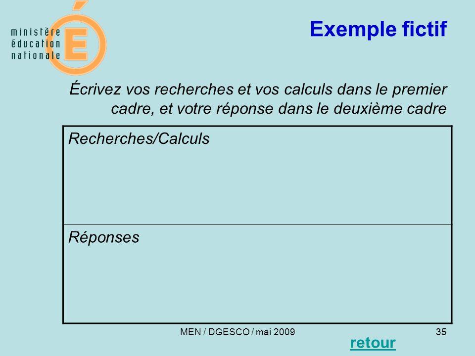 35 Exemple fictif Écrivez vos recherches et vos calculs dans le premier cadre, et votre réponse dans le deuxième cadre Recherches/Calculs Réponses MEN