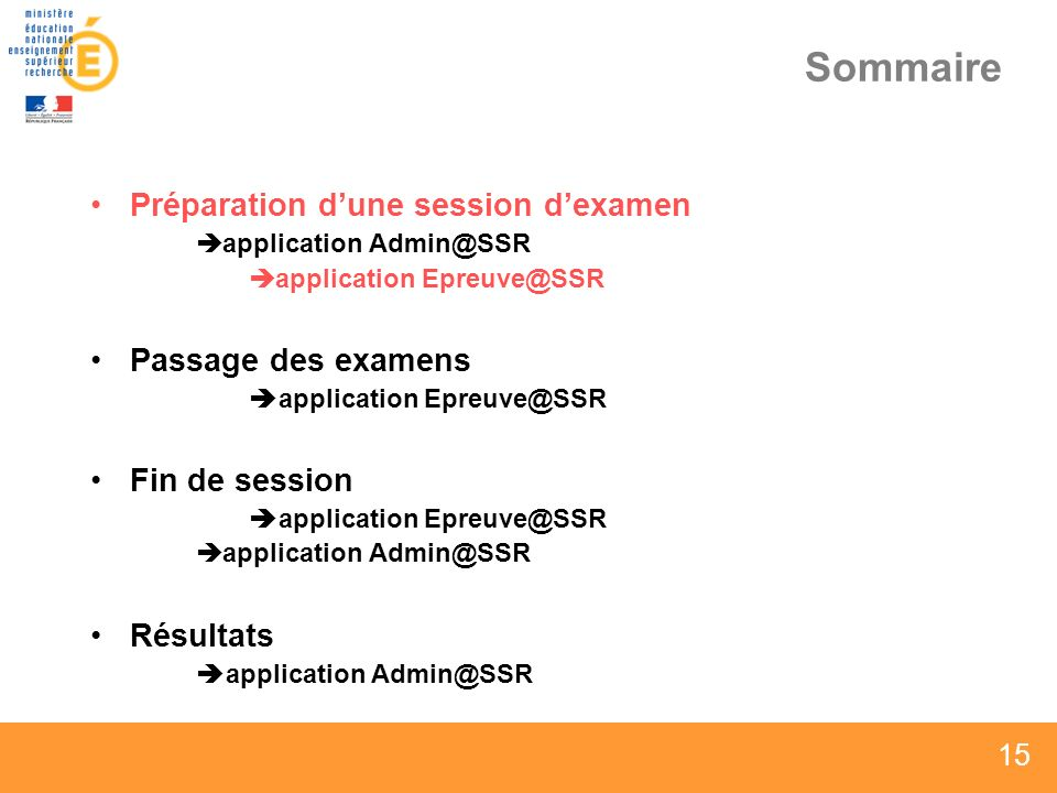 15 Sommaire Préparation dune session dexamen application Admin@SSR application Epreuve@SSR Passage des examens application Epreuve@SSR Fin de session application Epreuve@SSR application Admin@SSR Résultats application Admin@SSR