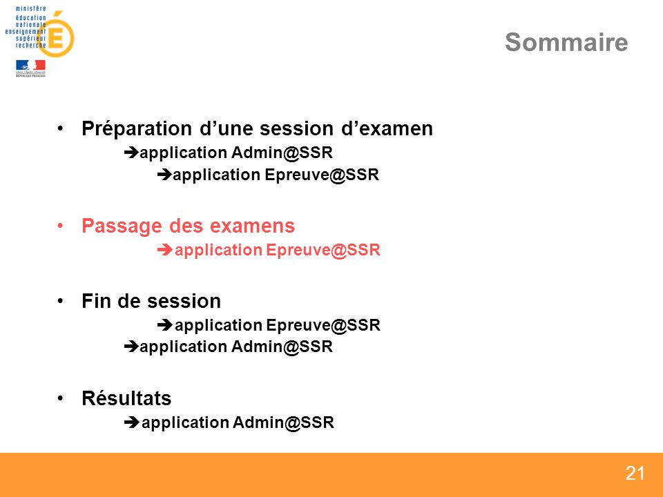 21 Sommaire Préparation dune session dexamen application Admin@SSR application Epreuve@SSR Passage des examens application Epreuve@SSR Fin de session