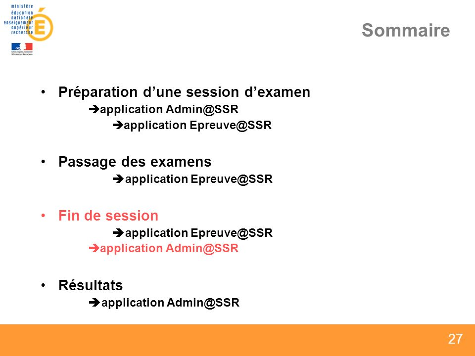 27 Sommaire Préparation dune session dexamen application Admin@SSR application Epreuve@SSR Passage des examens application Epreuve@SSR Fin de session