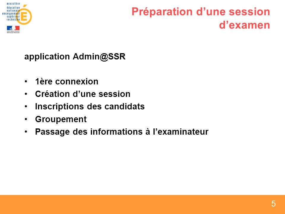 5 5 5 Préparation dune session dexamen application Admin@SSR 1ère connexion Création dune session Inscriptions des candidats Groupement Passage des informations à lexaminateur