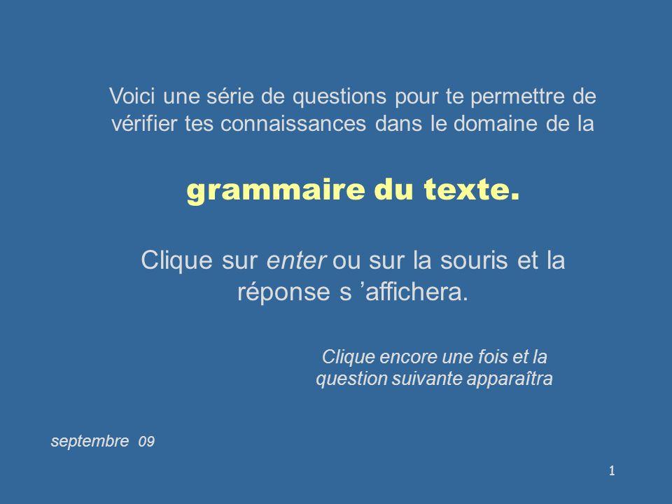 1 Voici une série de questions pour te permettre de vérifier tes connaissances dans le domaine de la grammaire du texte.