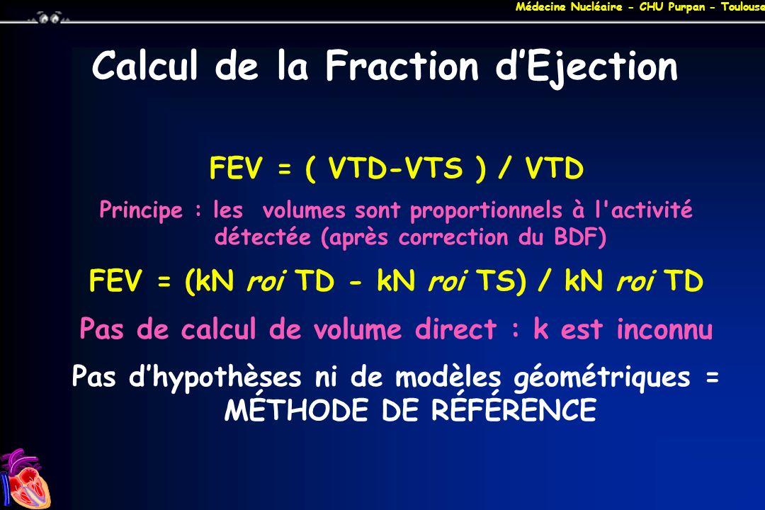 Médecine Nucléaire - CHU Purpan - Toulouse Calcul de la Fraction dEjection FEV = ( VTD-VTS ) / VTD Principe : les volumes sont proportionnels à l'acti