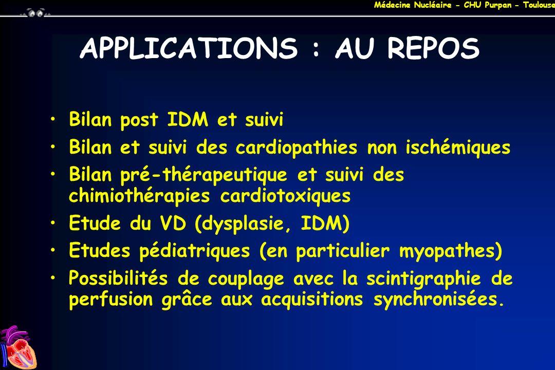 Médecine Nucléaire - CHU Purpan - Toulouse APPLICATIONS : AU REPOS Bilan post IDM et suivi Bilan et suivi des cardiopathies non ischémiques Bilan pré-