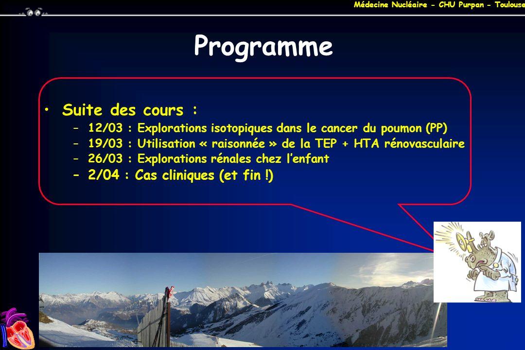 Médecine Nucléaire - CHU Purpan - Toulouse Programme Suite des cours : –12/03 : Explorations isotopiques dans le cancer du poumon (PP) –19/03 : Utilis