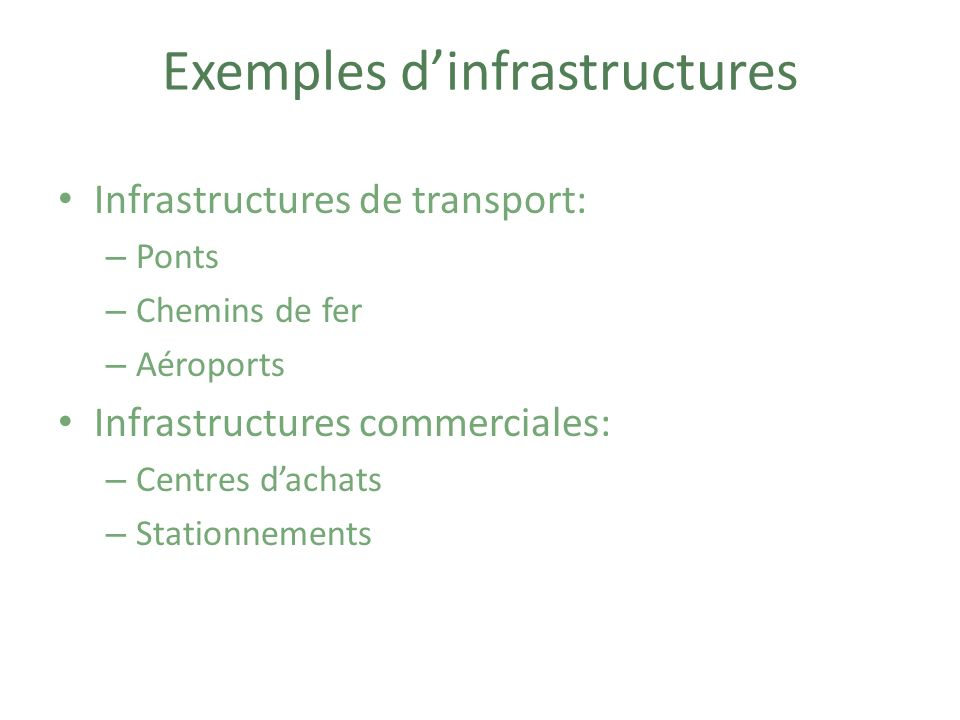 Exemples dinfrastructures Infrastructures de transport: – Ponts – Chemins de fer – Aéroports Infrastructures commerciales: – Centres dachats – Station