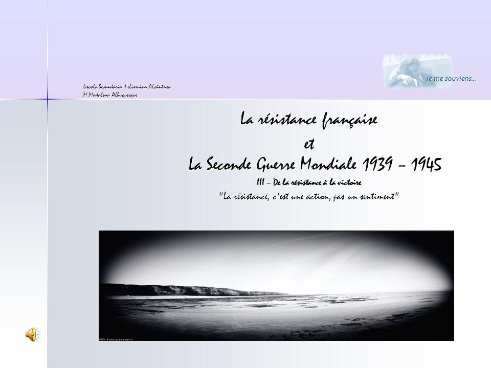 La résistance française et La Seconde Guerre Mondiale 1939 – 1945 III – De la résistance à la victoire