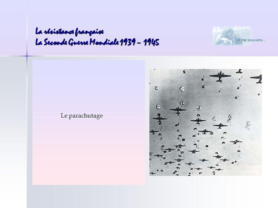La résistance française La Seconde Guerre Mondiale 1939 – 1945 Le parachutage