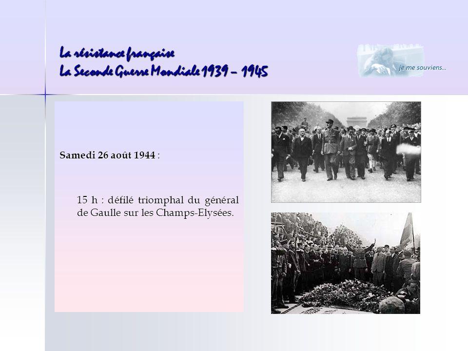 Samedi 26 août 1944 : 15 h : défilé triomphal du général de Gaulle sur les Champs-Elysées.