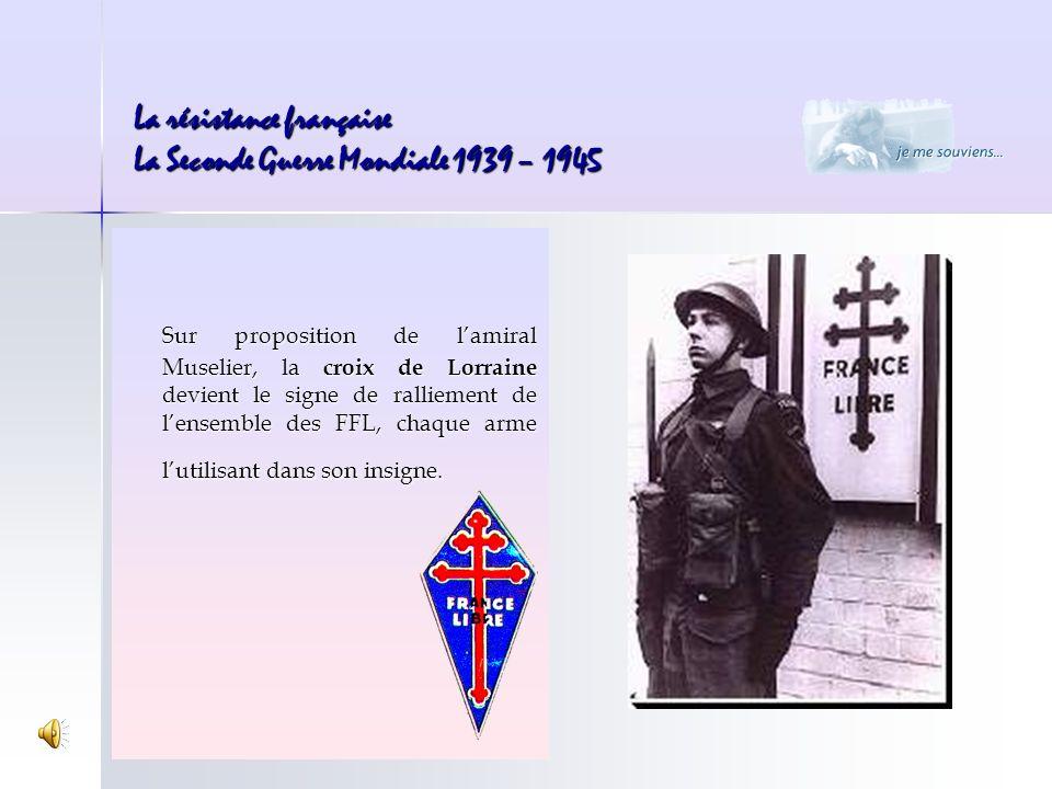 Sur proposition de lamiral Muselier, la croix de Lorraine devient le signe de ralliement de lensemble des FFL, chaque arme lutilisant dans son insigne