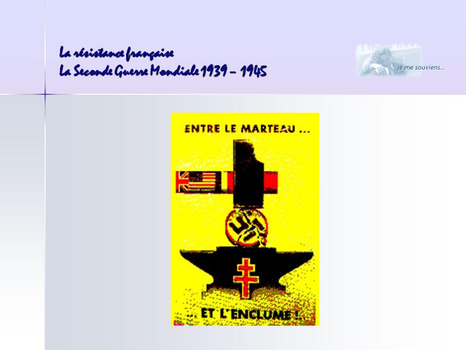 La résistance française La Seconde Guerre Mondiale 1939 – 1945 Mardi 6 juin 1944 : Débarquement des troupes alliées en Normandie, deux jours après la prise de Rome.