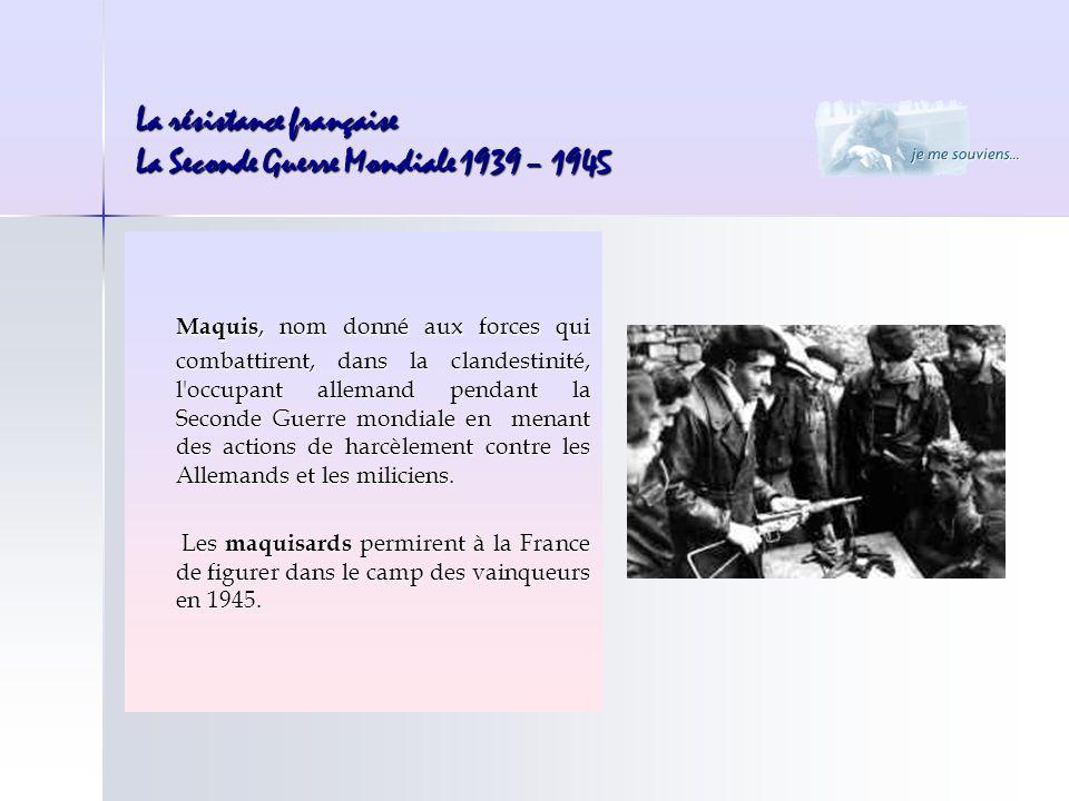 Maquis, nom donné aux forces qui combattirent, dans la clandestinité, l'occupant allemand pendant la Seconde Guerre mondiale en menant des actions de