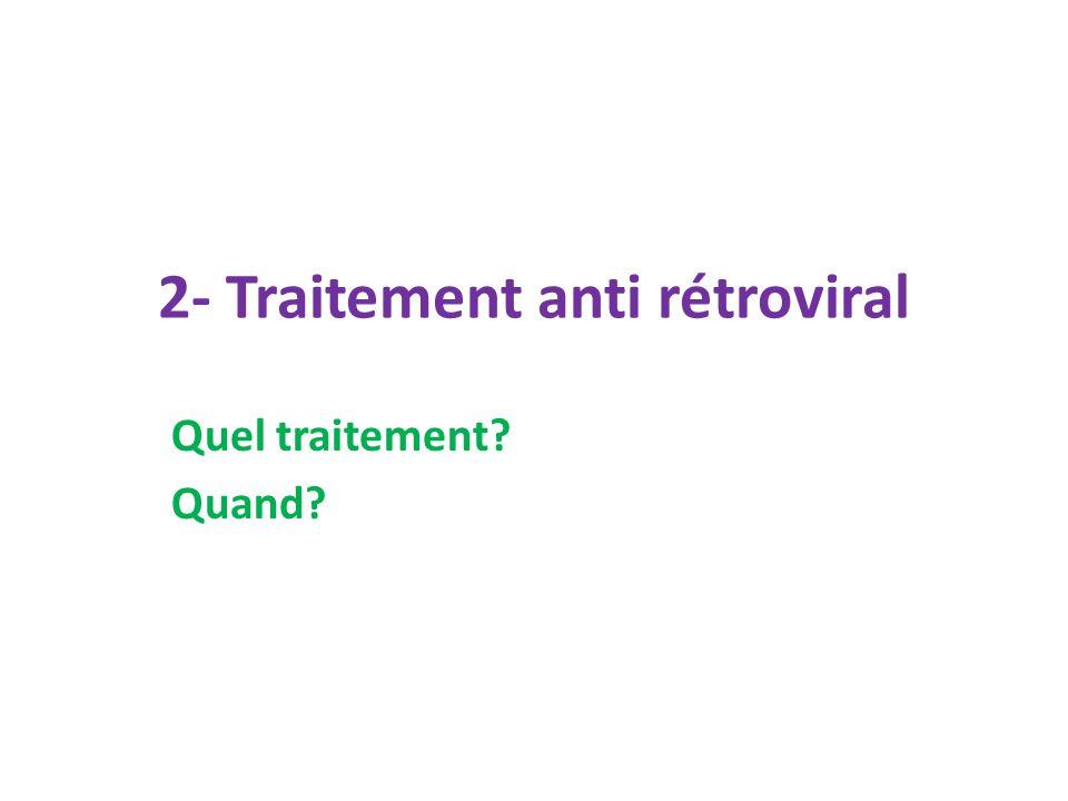 2- Traitement anti rétroviral Quel traitement? Quand?