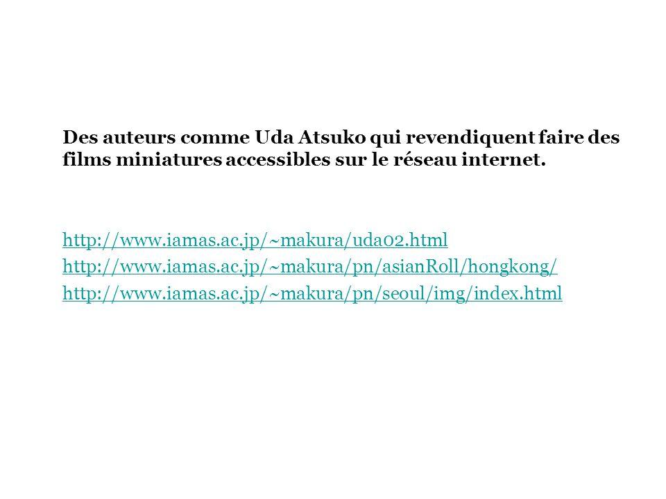 Des auteurs comme Uda Atsuko qui revendiquent faire des films miniatures accessibles sur le réseau internet.