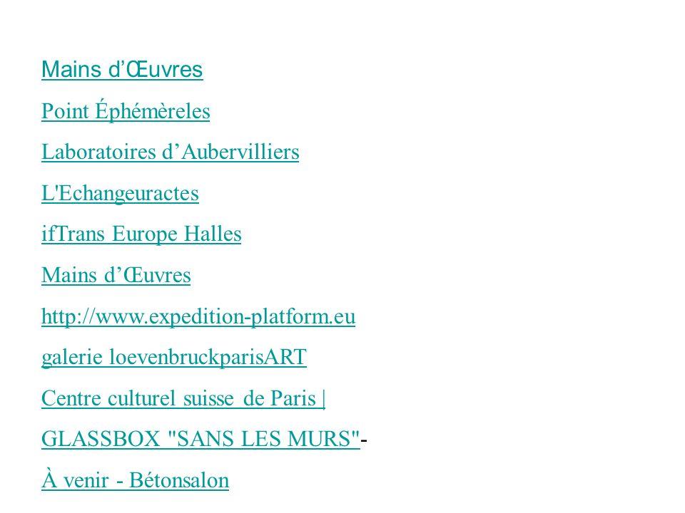 Mains dŒuvres Point Éphémèreles Laboratoires dAubervilliers L Echangeuractes ifTrans Europe Halles Mains dŒuvres http://www.expedition-platform.eu galerie loevenbruckparisART Centre culturel suisse de Paris | GLASSBOX SANS LES MURS GLASSBOX SANS LES MURS - À venir - Bétonsalon