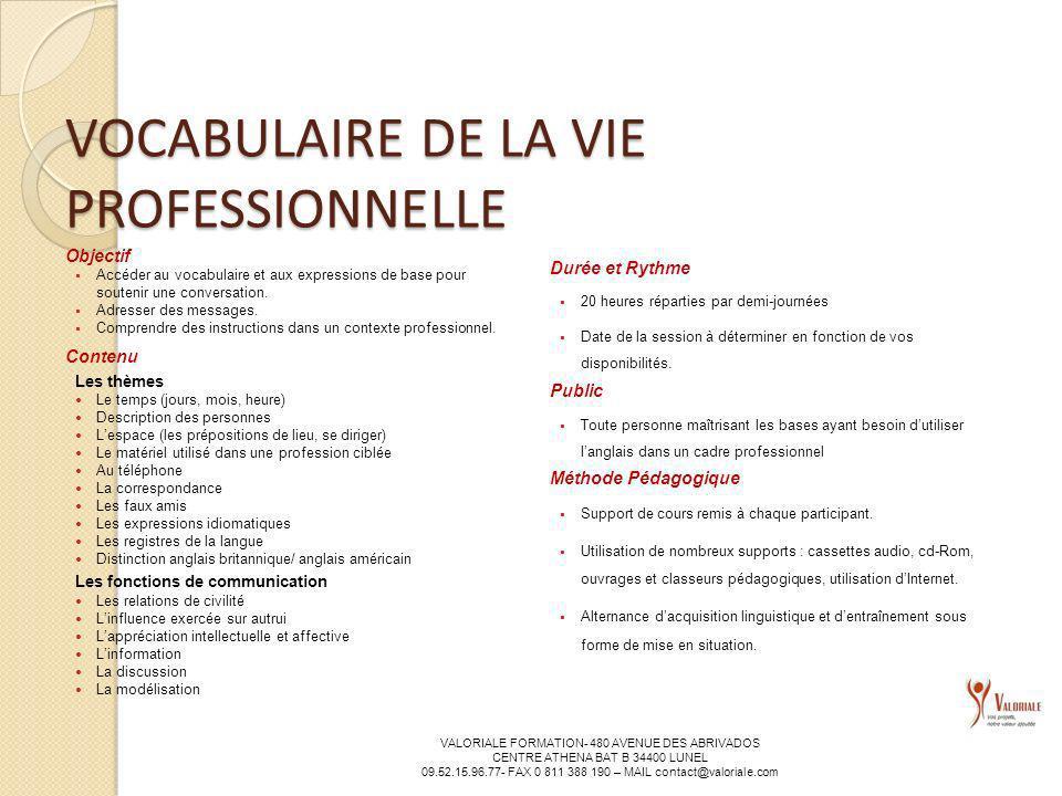 VALORIALE FORMATION- 480 AVENUE DES ABRIVADOS CENTRE ATHENA BAT B 34400 LUNEL 09.52.15.96.77- FAX 0 811 388 190 – MAIL contact@valoriale.com VOCABULAI