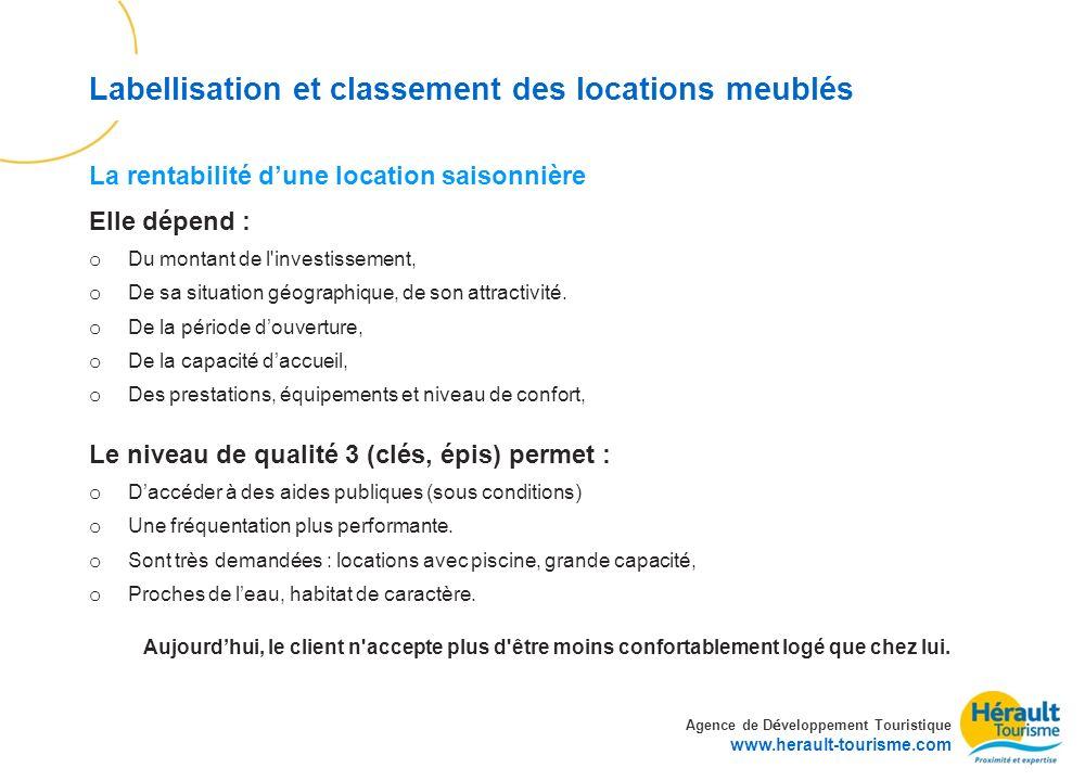 Agence de D é veloppement Touristique www.herault-tourisme.com Labellisation et classement des locations meublés Elle dépend : o Du montant de l'inves