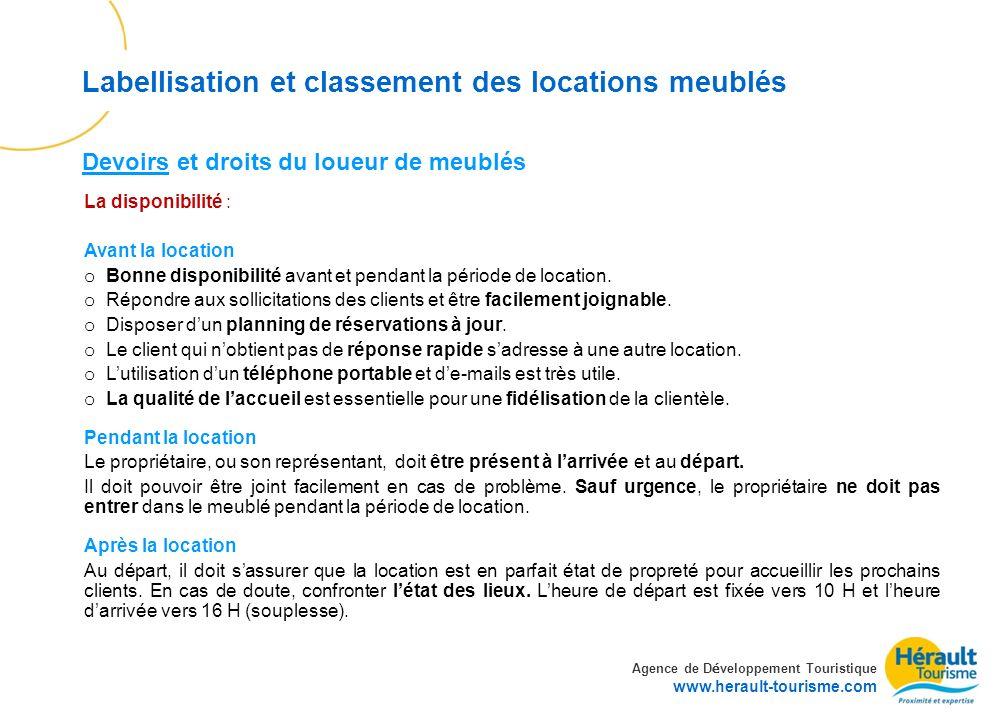 Agence de D é veloppement Touristique www.herault-tourisme.com Labellisation et classement des locations meublés La disponibilité : Avant la location o Bonne disponibilité avant et pendant la période de location.