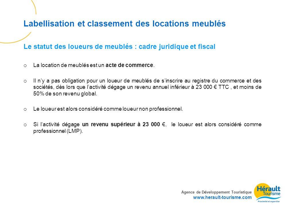 Agence de D é veloppement Touristique www.herault-tourisme.com Labellisation et classement des locations meublés o La location de meublés est un acte