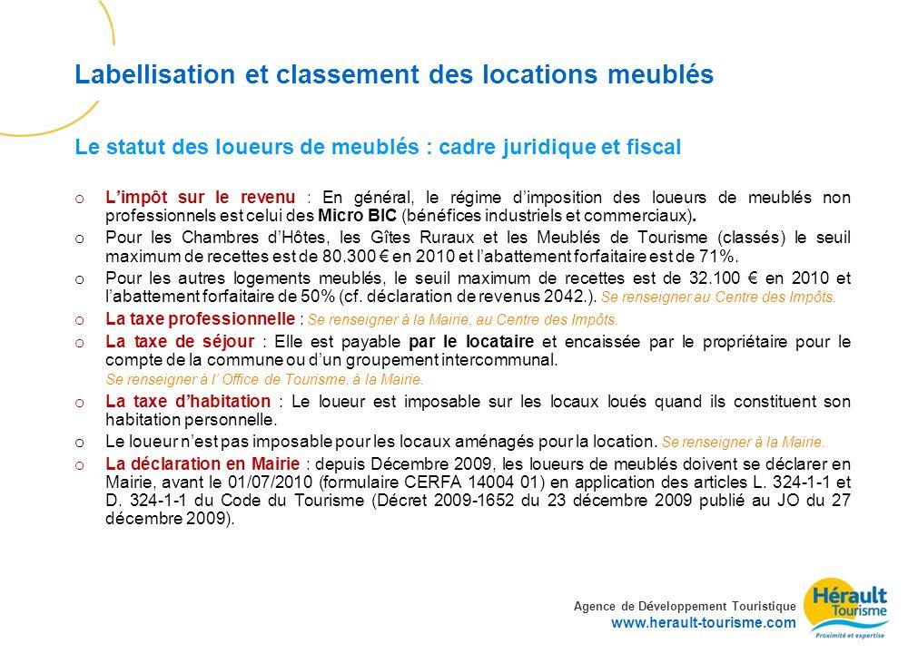 Agence de D é veloppement Touristique www.herault-tourisme.com Labellisation et classement des locations meublés o Limpôt sur le revenu : En général, le régime dimposition des loueurs de meublés non professionnels est celui des Micro BIC (bénéfices industriels et commerciaux).
