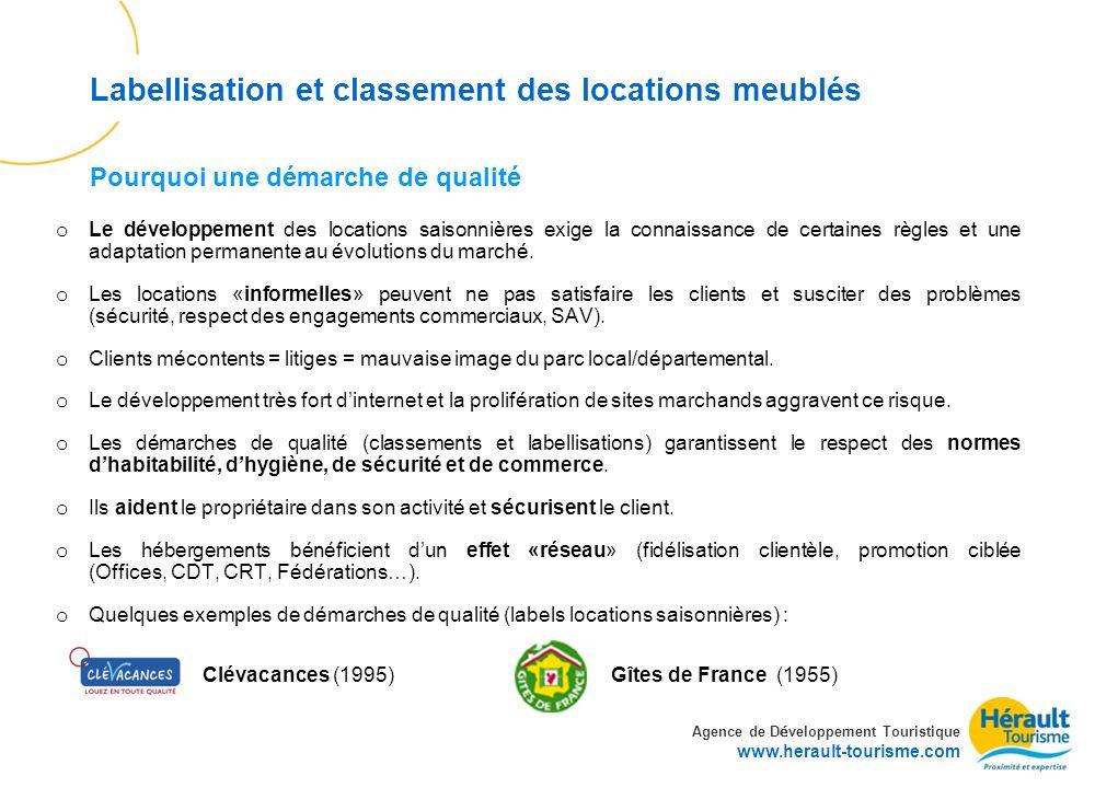 Agence de D é veloppement Touristique www.herault-tourisme.com Labellisation et classement des locations meublés Etablir un contrat : o La location doit être matérialisé par un contrat et lenvoi dun descriptif.