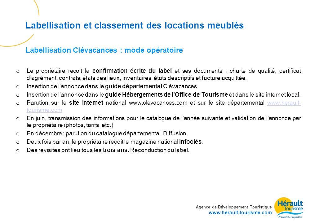 Agence de D é veloppement Touristique www.herault-tourisme.com Labellisation et classement des locations meublés o Le propriétaire reçoit la confirmat