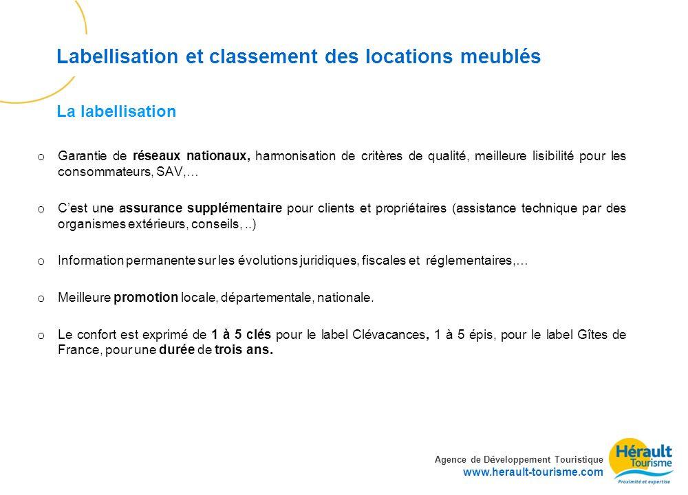 Agence de D é veloppement Touristique www.herault-tourisme.com Labellisation et classement des locations meublés o Garantie de réseaux nationaux, harm
