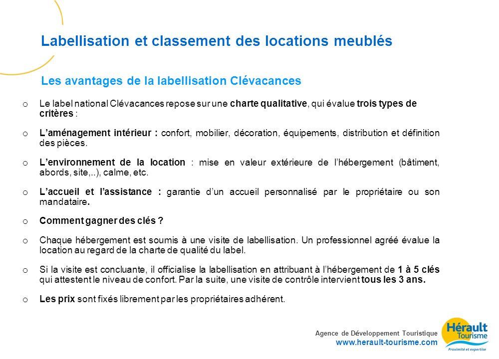 Agence de D é veloppement Touristique www.herault-tourisme.com Labellisation et classement des locations meublés Droit d entrée uniquement la première année de 120 (inclus cotisation + labellisation + catalogue + sites internet national et départemental).