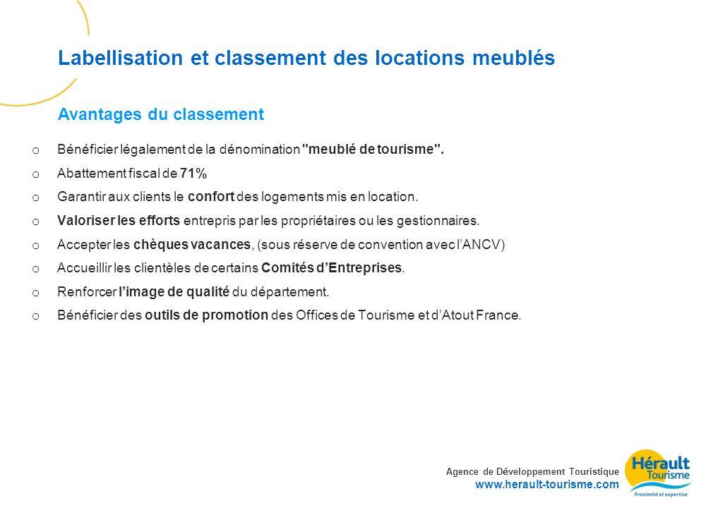 Agence de D é veloppement Touristique www.herault-tourisme.com Labellisation et classement des locations meublés o Bénéficier légalement de la dénomin